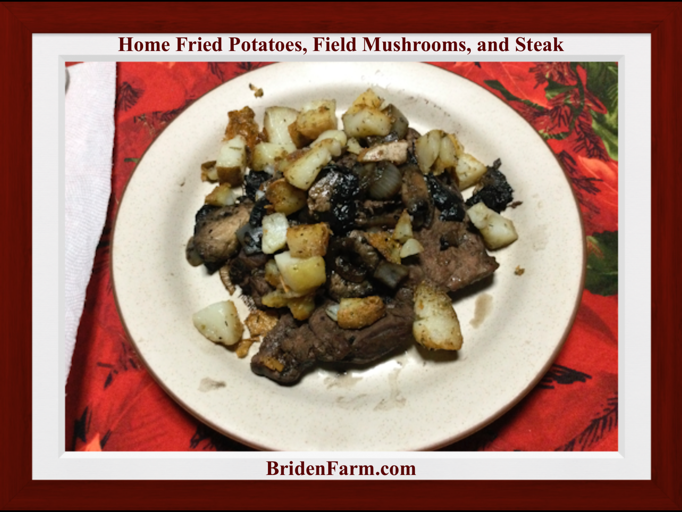 Home Fried Potatoes, Wild Field Mushrooms, and Steaks